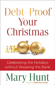 Debt-Proof Your Christmas: Celebrating the Holidays without Breaking the Bank - eBook  -     By: Mary Hunt