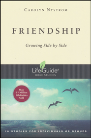 Friendship: Growing Side by Side,              LifeGuide Topical Bible Studies  -              By: Carolyn Nystrom