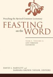 Feasting on the Word: Year C, Vol. 2: Lent through Eastertide - eBook  -     Edited By: Barbara Brown Taylor     By: David L. Bartlett