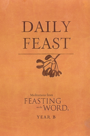 Daily Feast: Meditations from Feasting on the Word, Year B - eBook  -     Edited By: Elizabeth F. Caldwell     By: Kathleen Long Bostrom