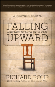 Falling Upward: A Spirituality for the Two Halves of Life - A Companion Journal - eBook  -     By: Richard Rohr