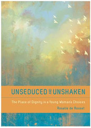 Unseduced and Unshaken SAMPLER: The Place of Dignity in a Young Woman's Choices / New edition - eBook  -     By: Rosalie DeRossett