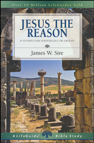 Jesus the Reason: LifeGuide Bible Studies, Revised Edition   -              By: James W. Sire