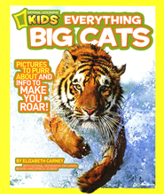National Geographic Kids Everything Big Cats: Pictures to Purr About and Info to Make You Roar!  -     By: Elizabeth Carney