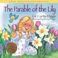 The Parable of the Lily, 10th Anniversary Edition (slightly imperfect)  -              By: Liz Curtis Higgs