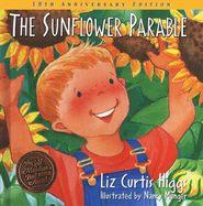 The Parable of the Sunflower, 10th Anniversary Edition:  The Parable Series #3  -     By: Liz Curtis Higgs