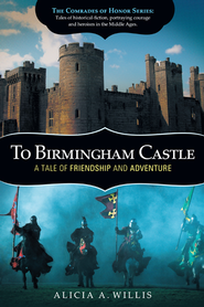 To Birmingham Castle: A Tale of Friendship and Adventure - eBook  -     By: Alicia Willis