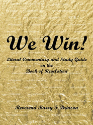 We Win!: Literal Commentary and Study Guide on the Book of Revelation - eBook  -     By: Barry F. Brinson