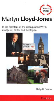 Travel with Martyn Lloyd-Jones: In the Footsteps of the Distinguished Welsh Evangelist   -     By: Philip Eveson