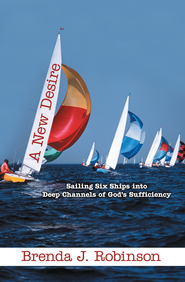 A New Desire: Sailing Six Ships into Deep Channels of Gods Sufficiency - eBook  -     By: Brenda Robinson