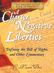 A Charter of Negative Liberties: Defining the Bill of Rights and Other Commentary - eBook  -     By: C. Howard Diaz