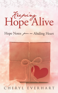 Keeping Hope Alive: Hope Notes from an Abiding Heart - eBook  -     By: Cheryl Everhart