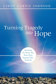 Turning Tragedy into Hope: Becoming the Person You Never Even Imagined You Could Be - eBook  -     By: Cindy Johnson