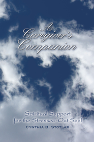 A Caregiver's Companion: Spiritual Support for the Stressed-Out Soul - eBook  -     By: Cynthia Stotlar