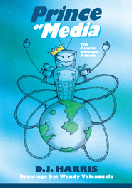 Prince of Media: The Anime Cartoon Attack - eBook  -     By: D.J. Harris