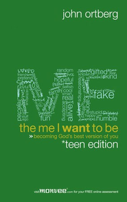 The Me I Want to Be, Teen Edition: Becoming God's Best Version of You - eBook  -     By: John Ortberg