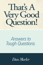 That's A Very Good Question!: Answers to Tough Questions. - eBook  -     By: Dan Marler
