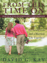 From This Time On: Practical Ways to Strengthen Your Marriage - eBook  -     By: David Kay