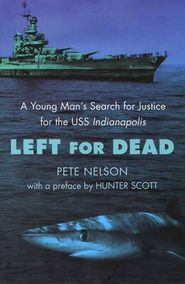 Left for Dead; A Young Man's Search for Justice for the USS Indianapolis  -              By: Pete Nelson