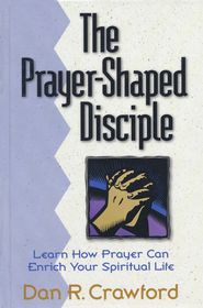 The Prayer-Shaped Disciple    -              By: Dan Crawford