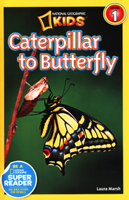 National Geographic Readers: Caterpillar to Butterfly  -              By: Laura Marsh