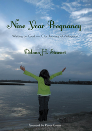 Nine Year Pregnancy: Waiting on God-Our Journey of Adoption - eBook  -     By: Delana Stewart