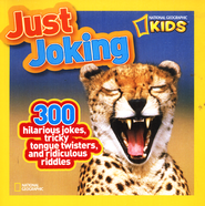 National Geographic Kids Just Joking: 300 Hilarious Jokes, Tricky Tongue Twisters, and Ridiculous Riddles  -              By: National Geographic Kids