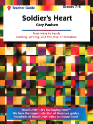 Soldier's Heart, Novel Units Teacher's Guide, Grades 7-8   -     By: Gary Paulsen