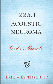 225.1 Acoustic Neuroma: God's Miracle - eBook  -     By: Ericia Espenschied