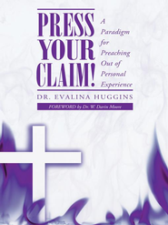Press Your Claim!: A Paradigm for Preaching Out of Personal Experience - eBook  -     By: Evalina Huggins