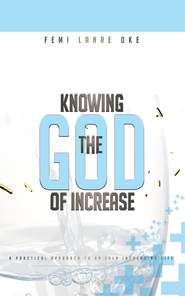 Knowing The God Of Increase: a practical approach to an ever increasing life - eBook  -     By: Femi Lanre-Oke