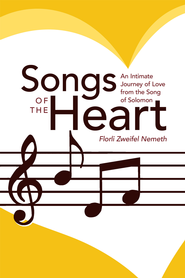 Songs of the Heart: An Intimate Journey of Love from the Song of Solomon - eBook  -     By: Florli Nemeth