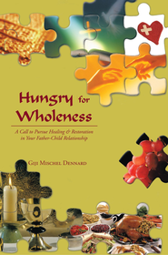Hungry for Wholeness: A Call to Pursue Healing & Restoration in Your Father-Child Relationship - eBook  -     By: Giji Dennard