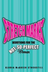 Stretch Marks: Devotions for the Not-So-Perfect Woman - eBook  -     By: Gloria Stockstill