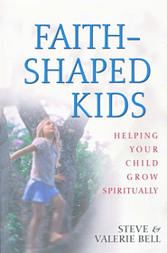 Faith Shaped Kids: Helping Your Child Grow Spiritually   -     By: Steve Bell, Valerie Bell