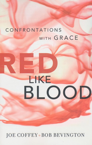 Red Like Blood: Confrontations With Grace   -     By: Joe Coffey, Bob Bevington