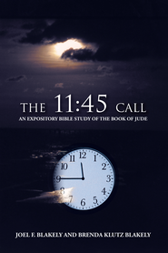 The 11:45 Call: An Expository Bible Study of the Book of Jude - eBook  -     By: Joel F. Blakely, Brenda Klutz Blakely