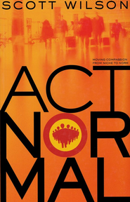 Act Normal: Moving Compassion from Niche to Norm   -     By: Scott Wilson