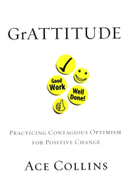 GrATTITUDE: Practicing Contagious Optimism for Positive Change - eBook  -     By: Ace Collins
