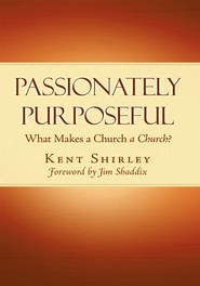 Passionately Purposeful: What Makes a church A CHURCH - eBook  -     By: Kent Shirley