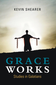 Grace Works: Studies in Galatians - eBook  -     By: Kevin Shearer