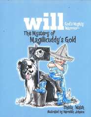 Will, God's Mighty Warrior: The Mystery of Magillicuddy's Gold    -              By: Sheila Walsh