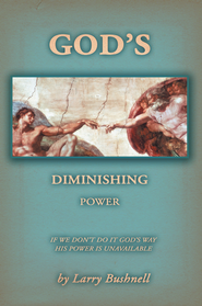 God's Diminishing Power: If We Don't Do It God's Way His Power Is Unavailable - eBook  -     By: Larry Bushnell