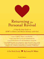 Returning for Personal Revival: A Step-By-Step Guide on HOW to Renew and Retain Intimacy with God. - eBook  -     By: Larry White