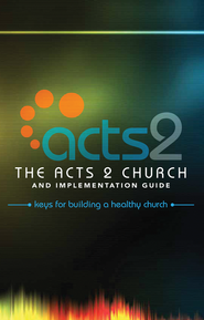 Acts 2 Church and Implementation Guide  -              By: Alton Garrison