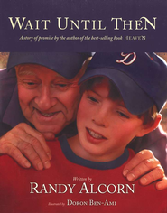 Wait Until Then: A Picture Book About Heaven   -     By: Randy Alcorn, Doran Ben-Ami