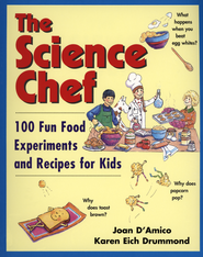 The Science Chef: 100 Fun Food Experiments and Recipes for Kids  -     By: Joan D'Amico, Karen Eich Drummond     Illustrated By: Tina Cash-Walsh