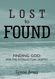 Lost to Found: Finding God: For the Intellectual Skeptic. - eBook  -     By: Lynne Avery