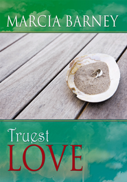 Truest Love - eBook  -     By: Marcia Barney