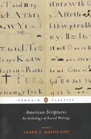 American Scriptures: An Anthology of Sacred Writings  -     Edited By: Laurie F. Maffly-Kipp     By: Edited by Laurie F. Maffly-Kipp
